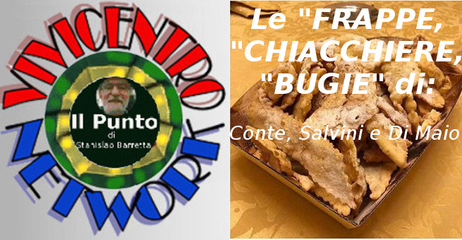 Le 'Frappe', 'Chiacchiere', 'Bugie' di Cente, Salvini e Di Maio