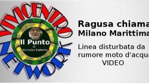 Ragusa chiama Milano Marittima Linea disturbata da rumore moto d'acqua