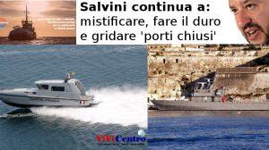 Salvini continua a mistificare, fare il duro e gridare 'porti chiusi'
