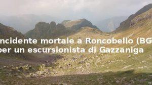 Incidente mortale a Roncobello (BG) per un escursionista di Gazzaniga