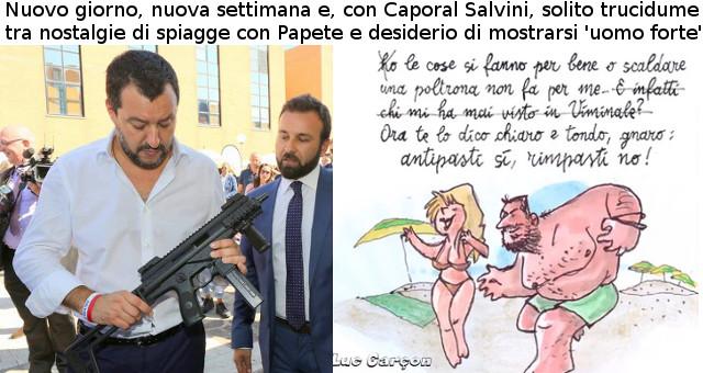 Nuovo giorno, nuova settimana e, con Caporal Salvini, solito trucidume