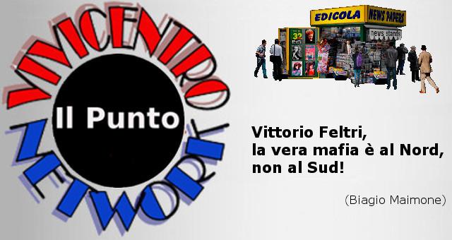 Vittorio Feltri, la vera mafia è al Nord, non al Sud! (Biagio Maimone)
