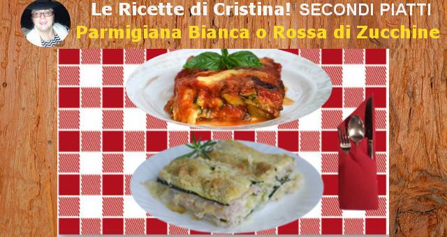 Parmigiana Bianca (o Rossa), di zucchine crude (o cotte)