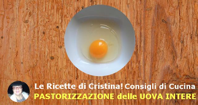 Come pastorizzare in casa e rendere sicure le uova intere
