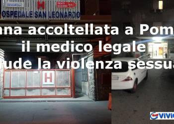 Donna accoltellata a Pompei, il medico legale esclude la violenza sessuale